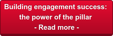 Building engagement success:  the power of the pillar   - Read more -